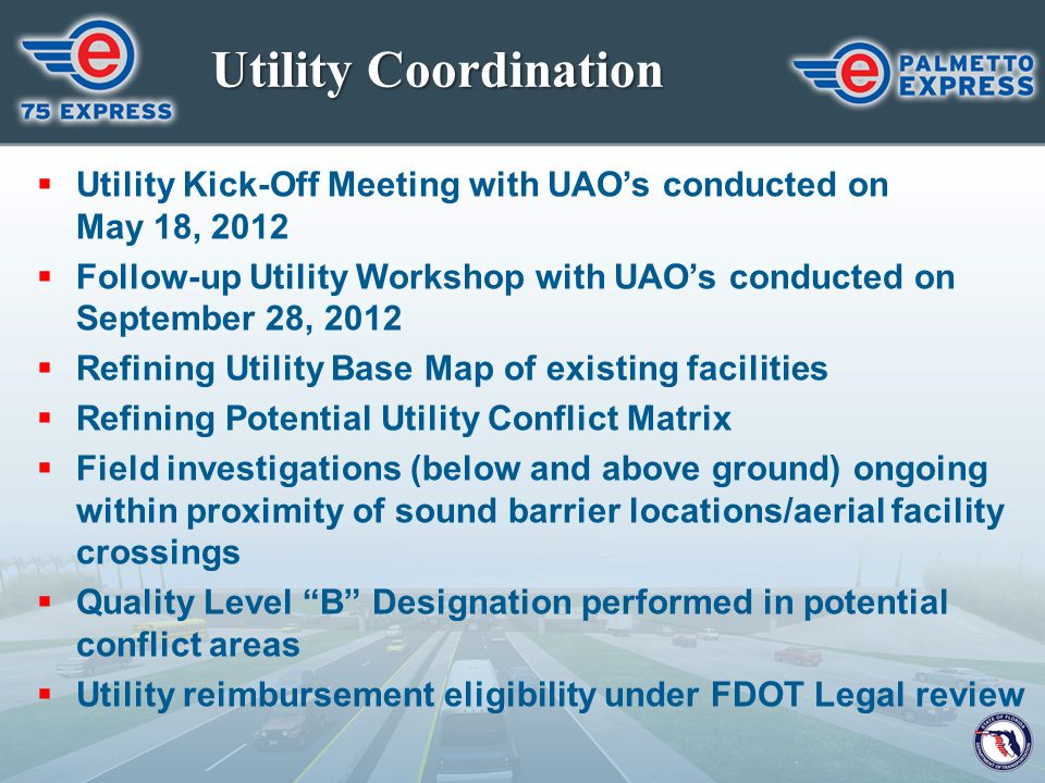 Utility Coordination  Utility Kick-Off Meeting with UAO's conducted on May 18, 2012  Follow-up Utility Workshop with UAO's conducted on September 28