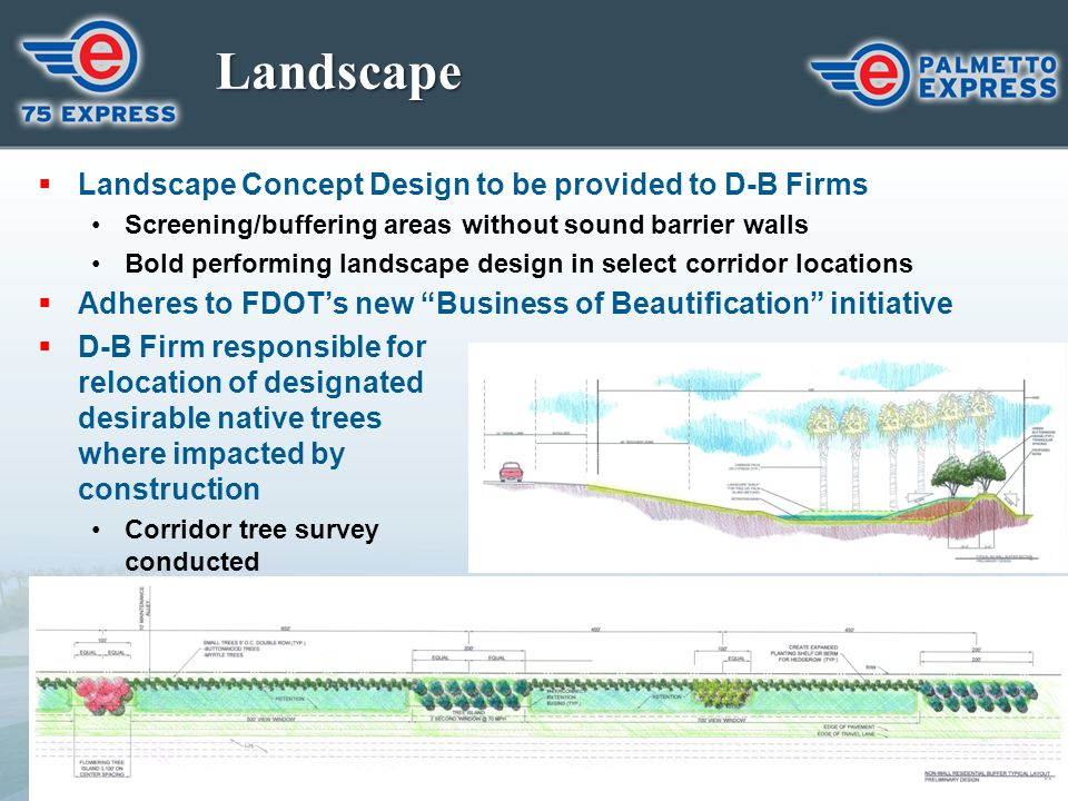 Landscape  Landscape Concept Design to be provided to D-B Firms Screening/buffering areas without sound barrier walls Bold performing landscape desig