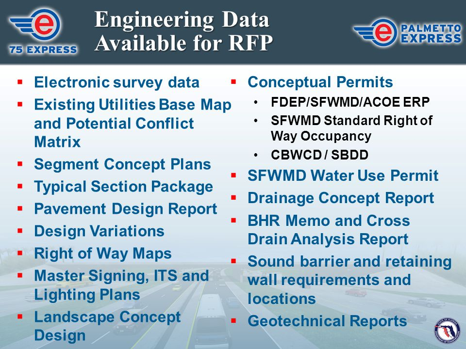 Engineering Data Available for RFP  Electronic survey data  Existing Utilities Base Map and Potential Conflict Matrix  Segment Concept Plans  Typi