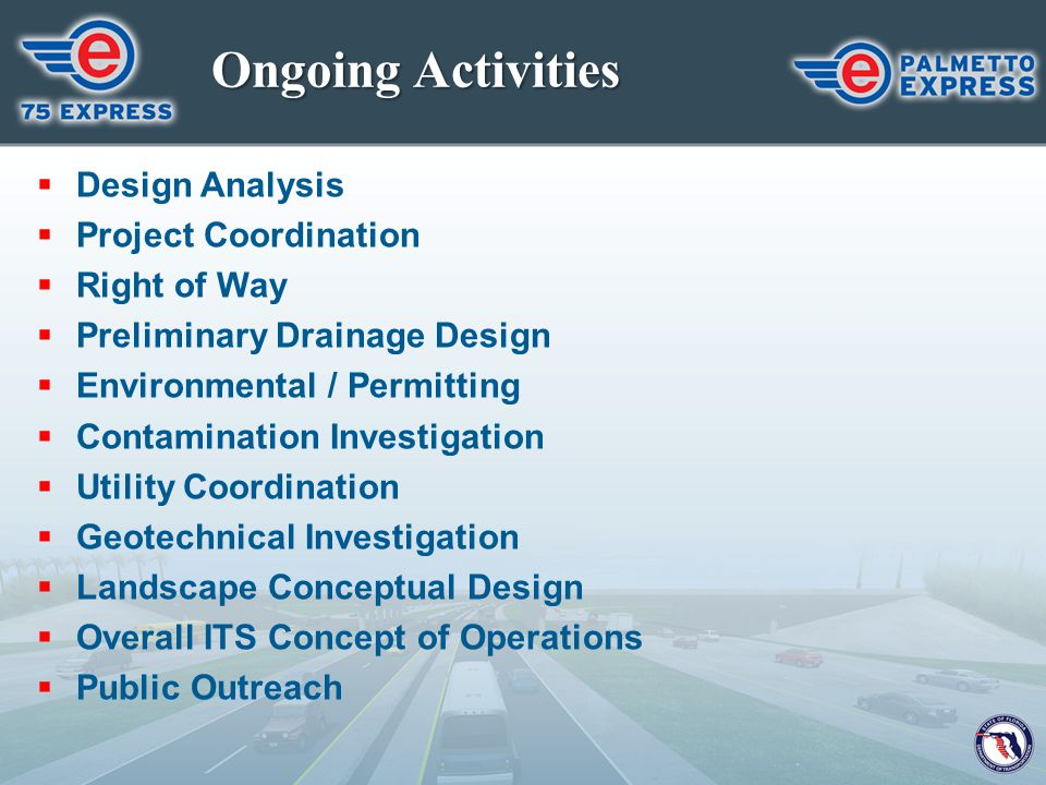 Ongoing Activities  Design Analysis  Project Coordination  Right of Way  Preliminary Drainage Design  Environmental / Permitting  Contamination