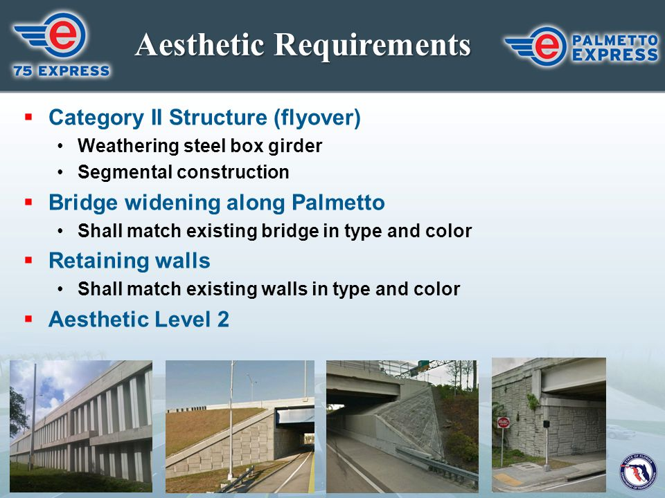 Aesthetic Requirements  Category II Structure (flyover) Weathering steel box girder Segmental construction  Bridge widening along Palmetto Shall mat