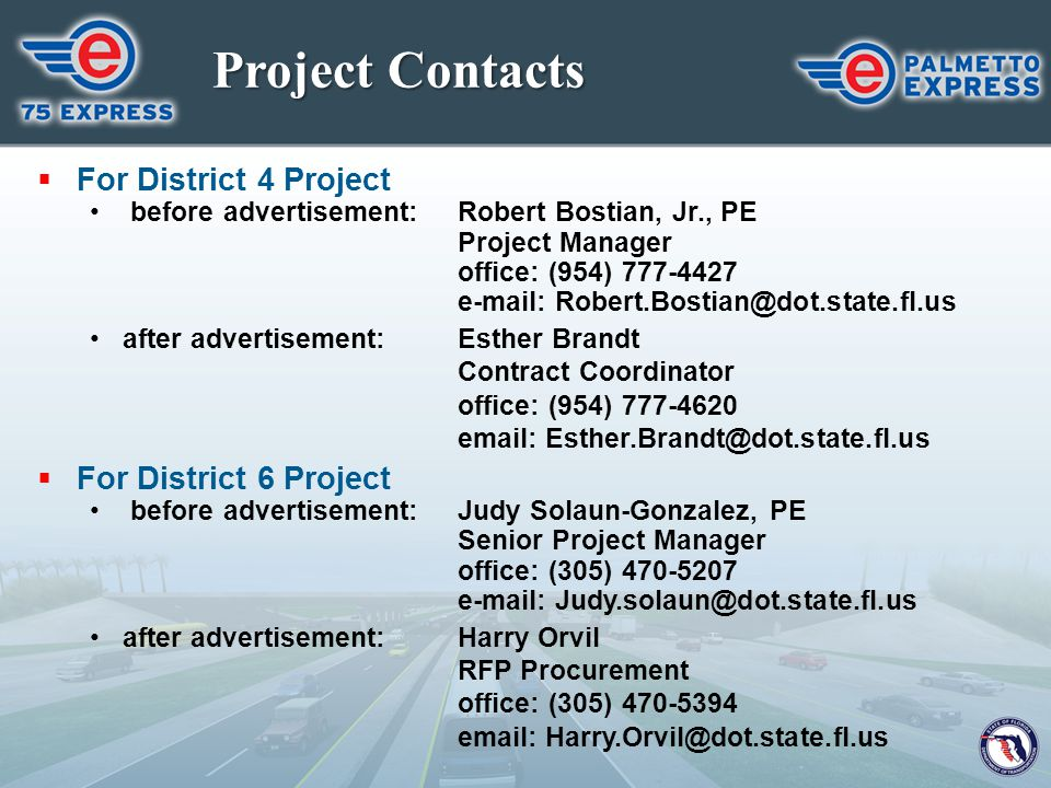 Project Contacts  For District 4 Project before advertisement: Robert Bostian, Jr., PE Project Manager office: (954) 777-4427 e-mail: Robert.Bostian@