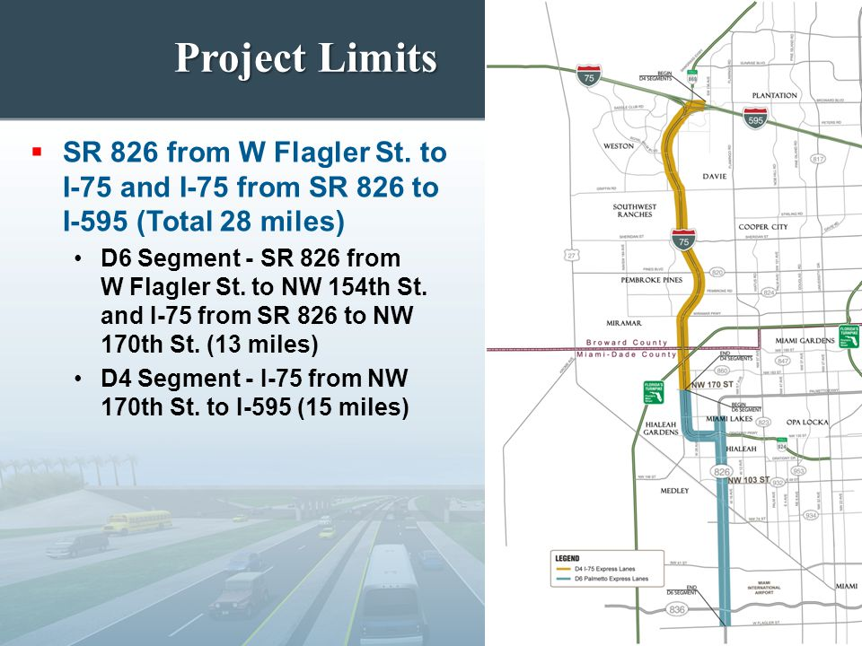 Project Limits  SR 826 from W Flagler St. to I-75 and I-75 from SR 826 to I-595 (Total 28 miles) D6 Segment - SR 826 from W Flagler St. to NW 154th S