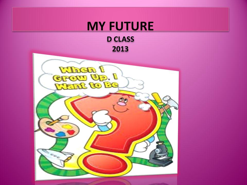 MY FUTURE D CLASS 2013