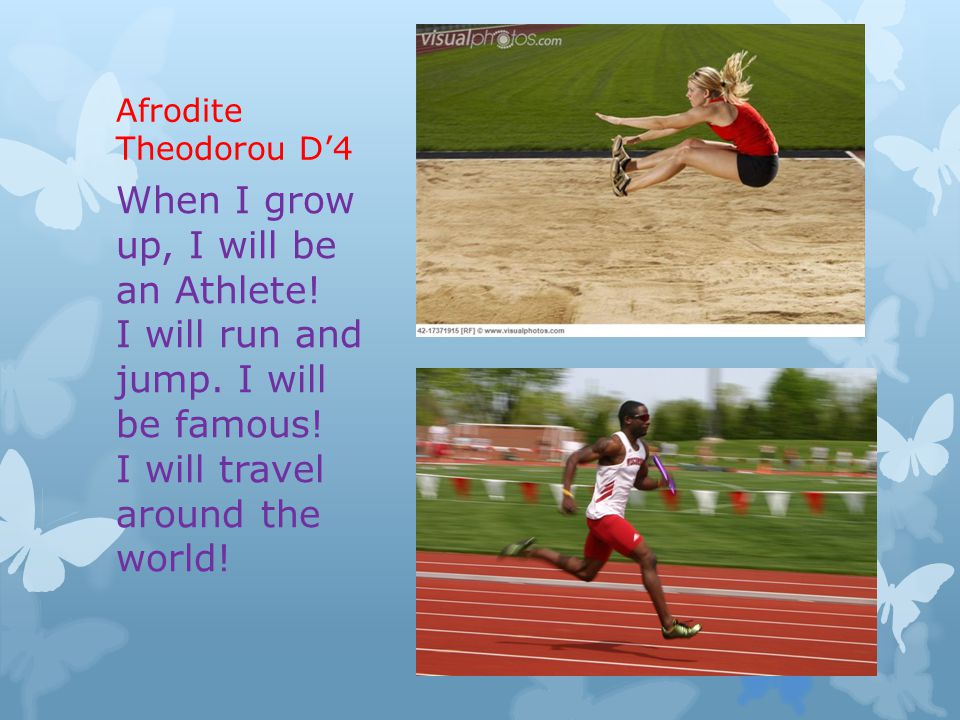 Afrodite Theodorou D'4 When I grow up, I will be an Athlete.