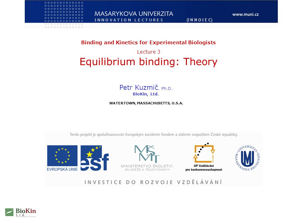 Binding and Kinetics for Experimental Biologists Lecture 3 Equilibrium binding: Theory Petr Kuzmič, Ph.D.