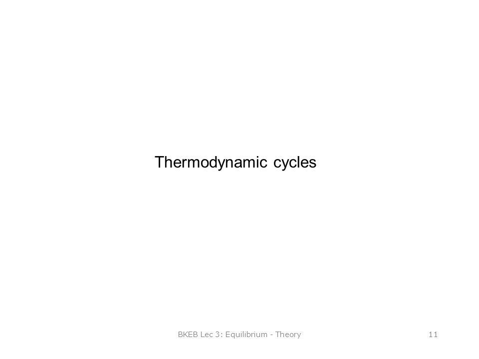BKEB Lec 3: Equilibrium - Theory11 Thermodynamic cycles