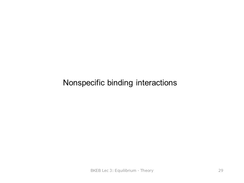 BKEB Lec 3: Equilibrium - Theory29 Nonspecific binding interactions