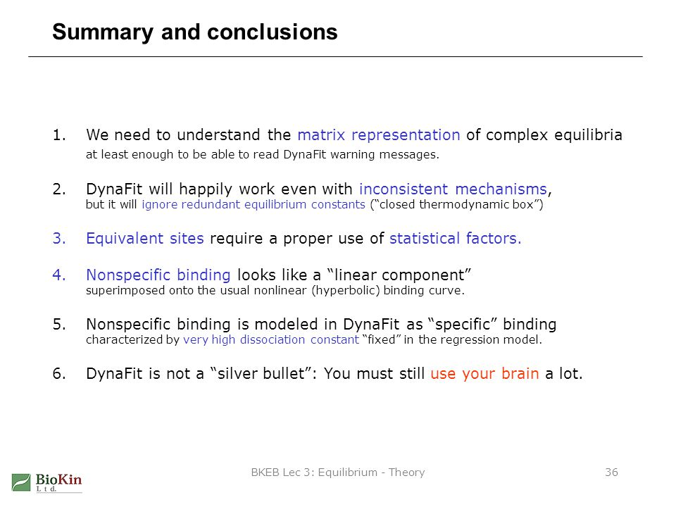 BKEB Lec 3: Equilibrium - Theory36 Summary and conclusions 1.We need to understand the matrix representation of complex equilibria at least enough to be able to read DynaFit warning messages.