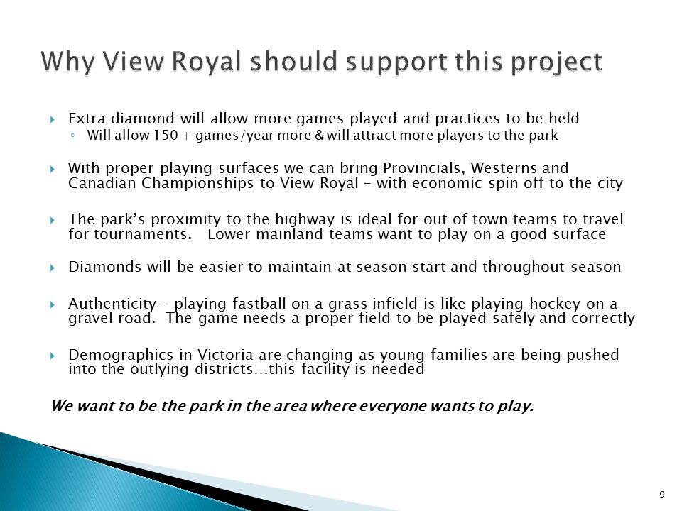  View Royal Fastball & partners will contribute financially as well as through community donations and volunteer labour  Town of View Royal needs to contribute financially for the project to succeed 10