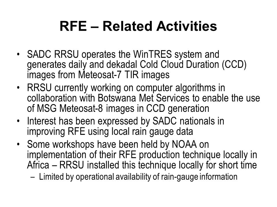 RFE – Related Activities SADC RRSU operates the WinTRES system and generates daily and dekadal Cold Cloud Duration (CCD) images from Meteosat-7 TIR im