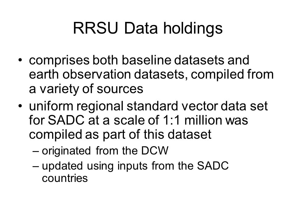RRSU Data holdings comprises both baseline datasets and earth observation datasets, compiled from a variety of sources uniform regional standard vecto