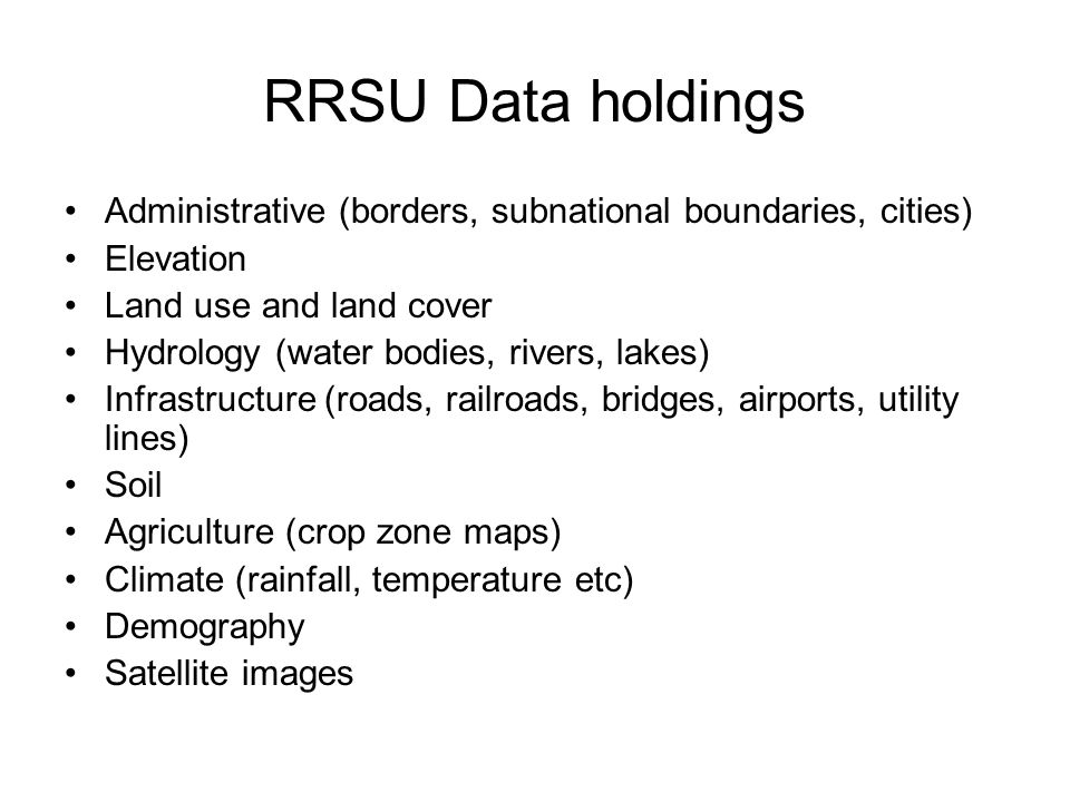 RRSU Data holdings Administrative (borders, subnational boundaries, cities) Elevation Land use and land cover Hydrology (water bodies, rivers, lakes)