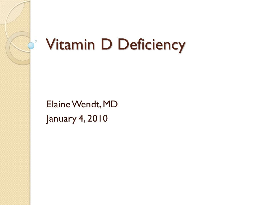 Vitamin D Deficiency Elaine Wendt, MD January 4, 2010