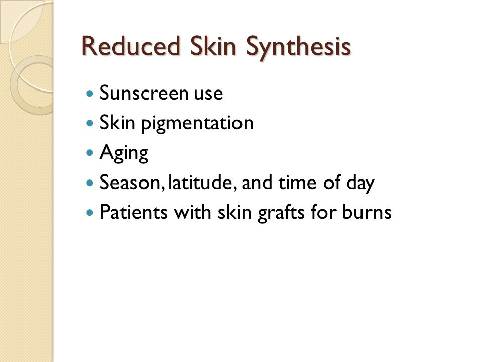 Reduced Skin Synthesis Sunscreen use Skin pigmentation Aging Season, latitude, and time of day Patients with skin grafts for burns