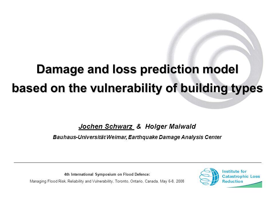 Jochen Schwarz & Holger Maiwald Bauhaus-Universität Weimar, Earthquake Damage Analysis Center Damage and loss prediction model based on the vulnerabil