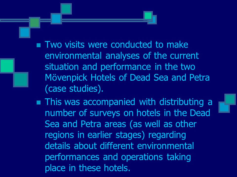 Two visits were conducted to make environmental analyses of the current situation and performance in the two M ö venpick Hotels of Dead Sea and Petra (case studies).