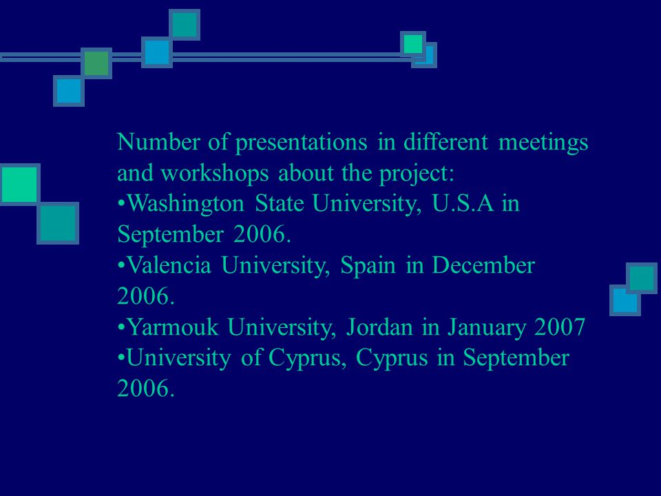 Number of presentations in different meetings and workshops about the project: Washington State University, U.S.A in September 2006.