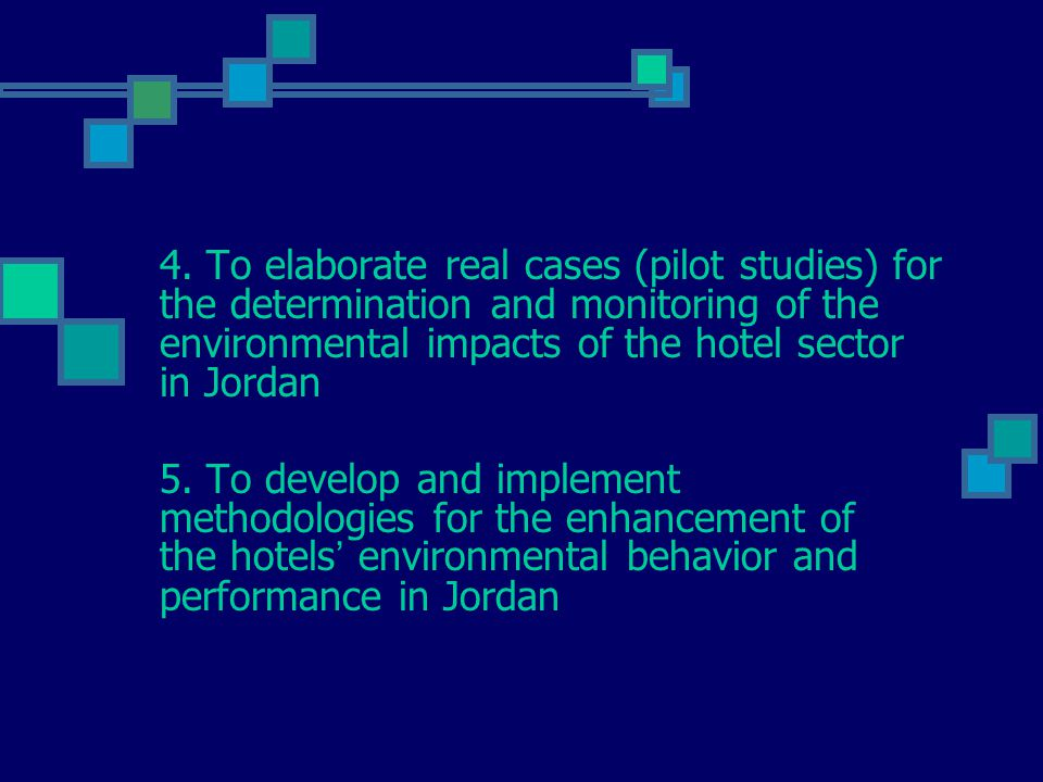 4. To elaborate real cases (pilot studies) for the determination and monitoring of the environmental impacts of the hotel sector in Jordan 5. To devel