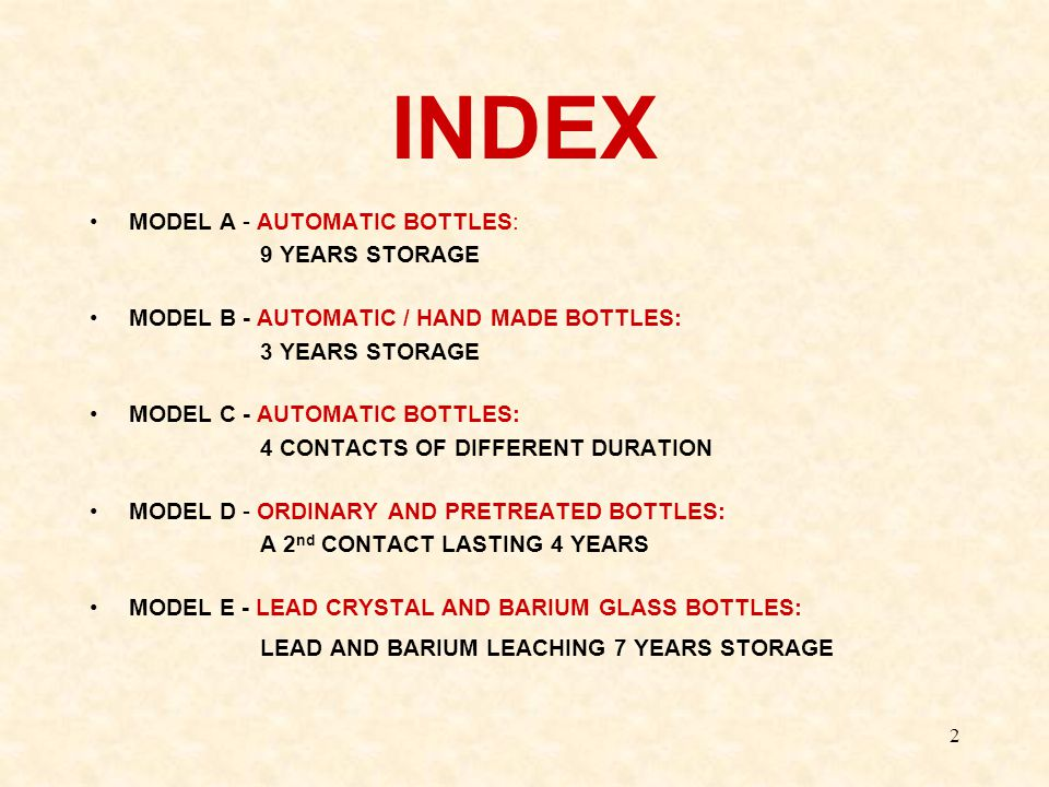 2 INDEX MODEL A - AUTOMATIC BOTTLES: 9 YEARS STORAGE MODEL B - AUTOMATIC / HAND MADE BOTTLES: 3 YEARS STORAGE MODEL C - AUTOMATIC BOTTLES: 4 CONTACTS