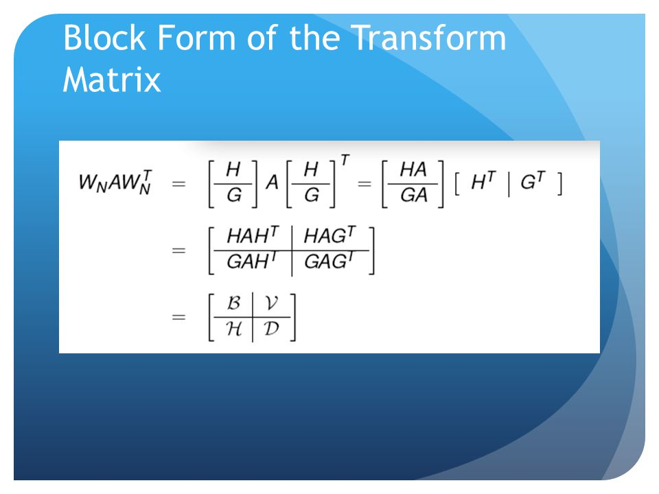 Block Form of the Transform Matrix