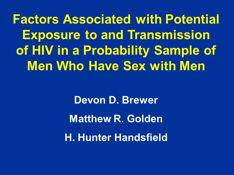 Factors Associated with Potential Exposure to and Transmission of HIV in a Probability Sample of Men Who Have Sex with Men Devon D.