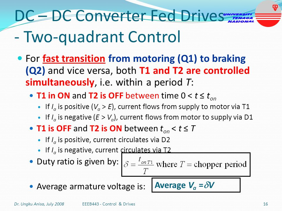 DC – DC Converter Fed Drives - Two-quadrant Control For fast transition from motoring (Q1) to braking (Q2) and vice versa, both T1 and T2 are controll