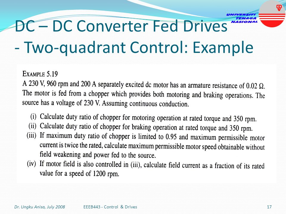 DC – DC Converter Fed Drives - Two-quadrant Control: Example Dr. Ungku Anisa, July 2008EEEB443 - Control & Drives17