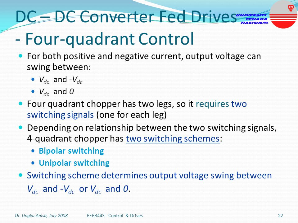 DC – DC Converter Fed Drives - Four-quadrant Control For both positive and negative current, output voltage can swing between: V dc and -V dc V dc and