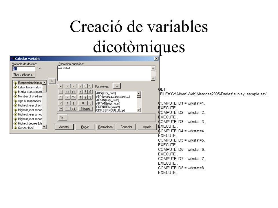 Creació de variables dicotòmiques GET FILE= G:\Albert\Web\Metodes2005\Dades\survey_sample.sav .