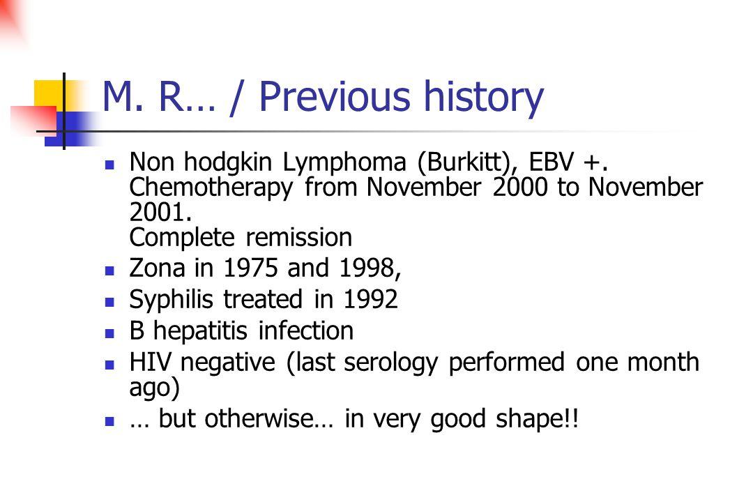 M. R… / Previous history Non hodgkin Lymphoma (Burkitt), EBV +.