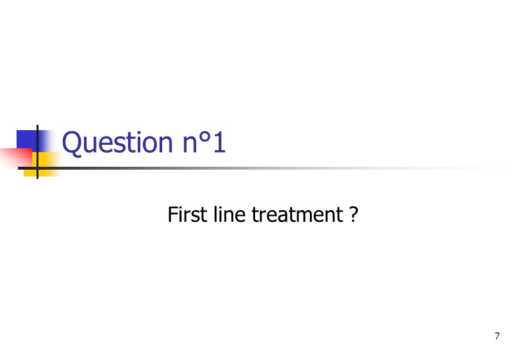 7 Question n°1 First line treatment