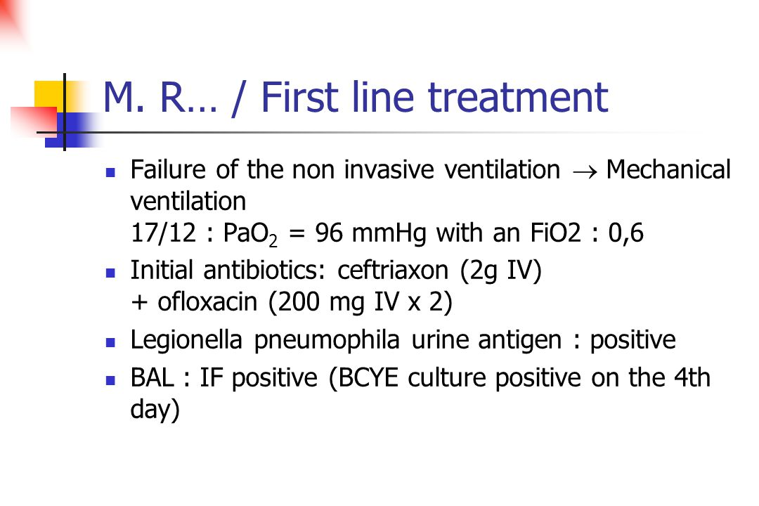 M. R… / First line treatment Failure of the non invasive ventilation  Mechanical ventilation 17/12 : PaO 2 = 96 mmHg with an FiO2 : 0,6 Initial antib