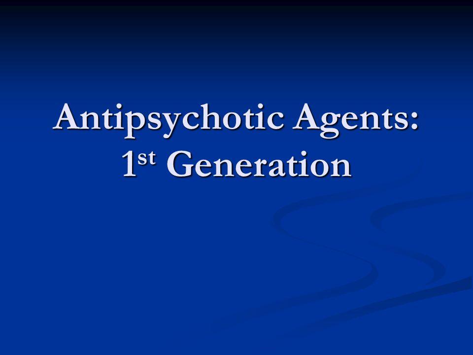 Antipsychotic Agents: 1 st Generation
