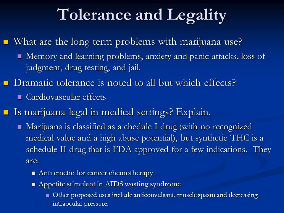 Tolerance and Legality What are the long term problems with marijuana use.