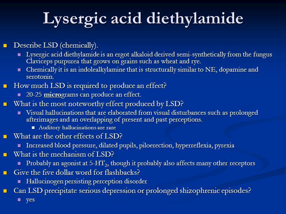 Lysergic acid diethylamide Describe LSD (chemically). Describe LSD (chemically). Lysergic acid diethylamide is an ergot alkaloid derived semi-syntheti