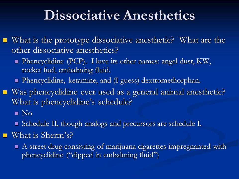 Dissociative Anesthetics What is the prototype dissociative anesthetic? What are the other dissociative anesthetics? What is the prototype dissociativ