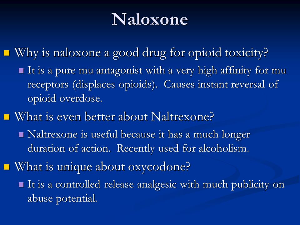 Naloxone Why is naloxone a good drug for opioid toxicity.