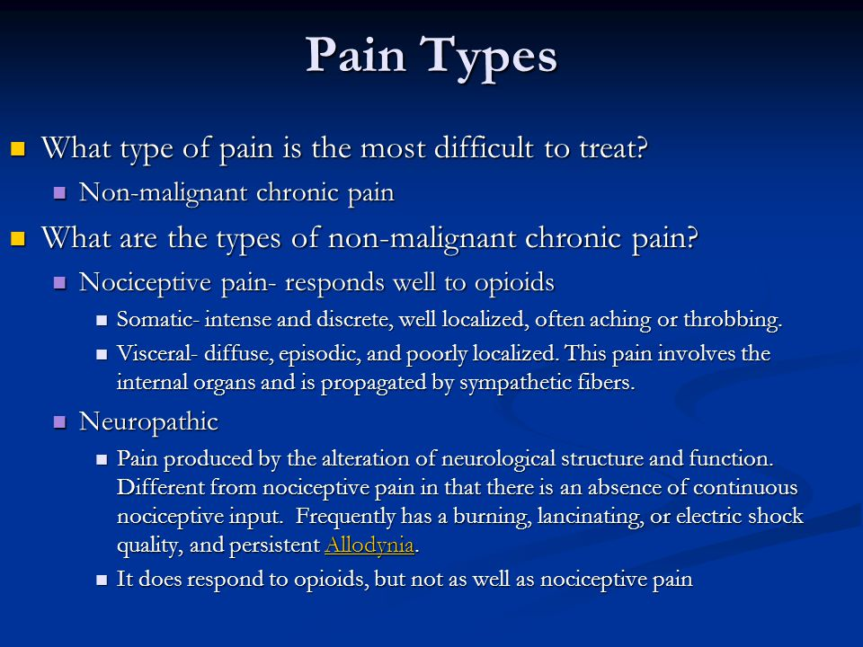 Pain Types What type of pain is the most difficult to treat.