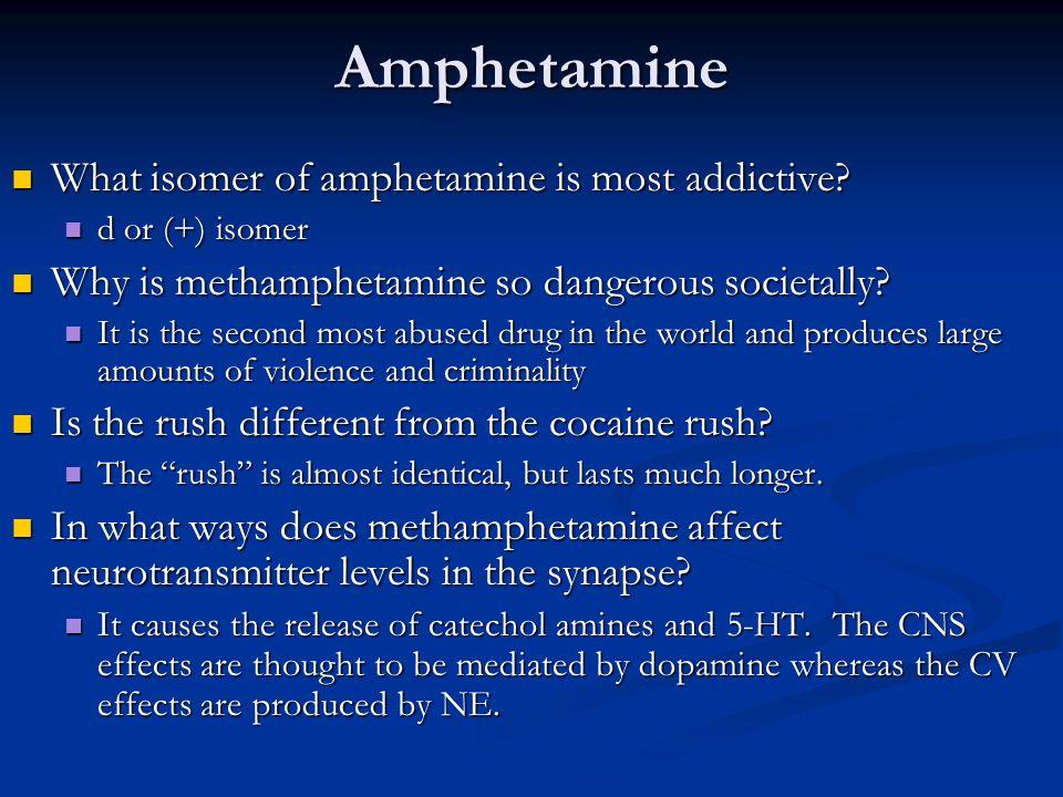 Amphetamine What isomer of amphetamine is most addictive? What isomer of amphetamine is most addictive? d or (+) isomer d or (+) isomer Why is methamp
