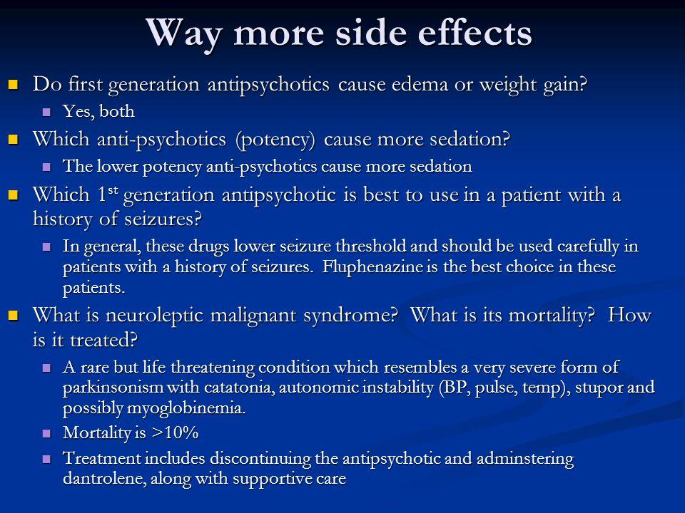 Do first generation antipsychotics cause edema or weight gain? Do first generation antipsychotics cause edema or weight gain? Yes, both Yes, both Whic
