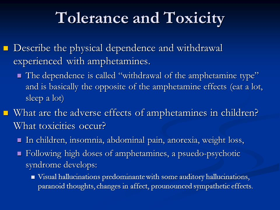 Tolerance and Toxicity Describe the physical dependence and withdrawal experienced with amphetamines.