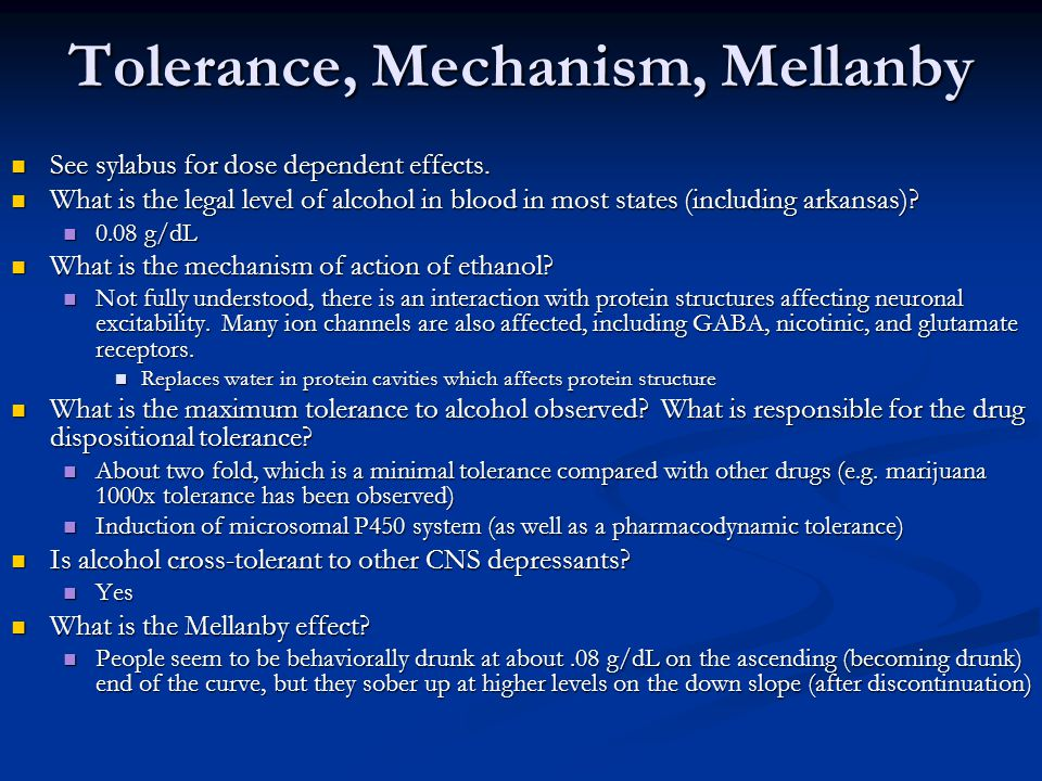 Tolerance, Mechanism, Mellanby See sylabus for dose dependent effects.
