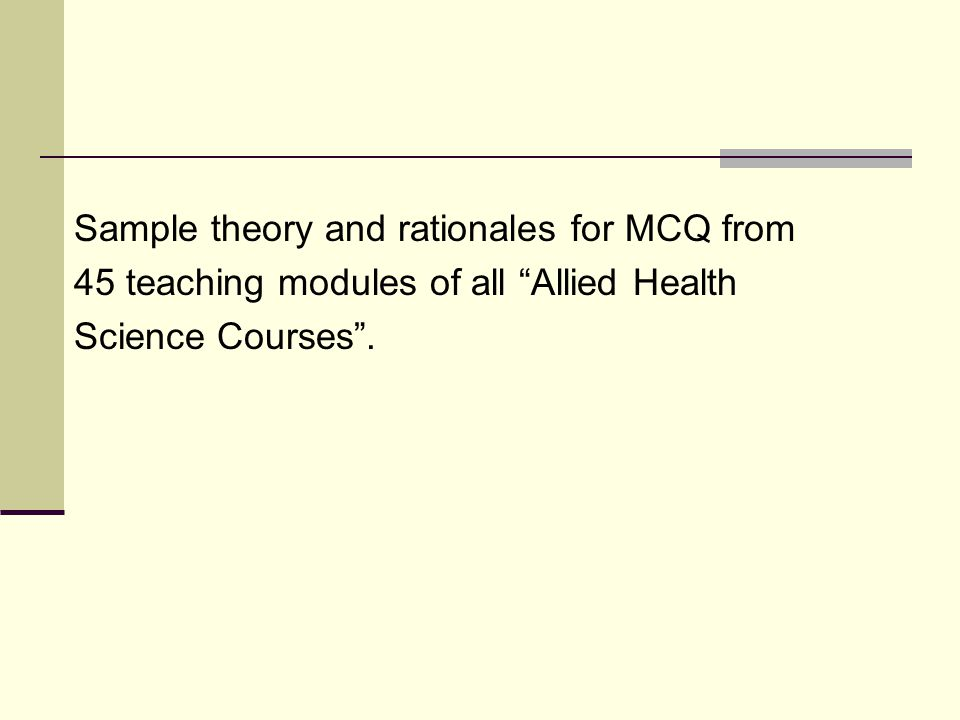 Sample theory and rationales for MCQ from 45 teaching modules of all Allied Health Science Courses .