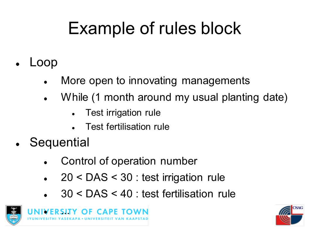 Example of rules block Loop More open to innovating managements While (1 month around my usual planting date) Test irrigation rule Test fertilisation