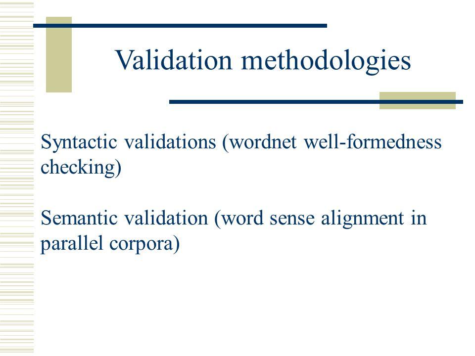 Syntactic validations (wordnet well-formedness checking) Semantic validation (word sense alignment in parallel corpora) Validation methodologies