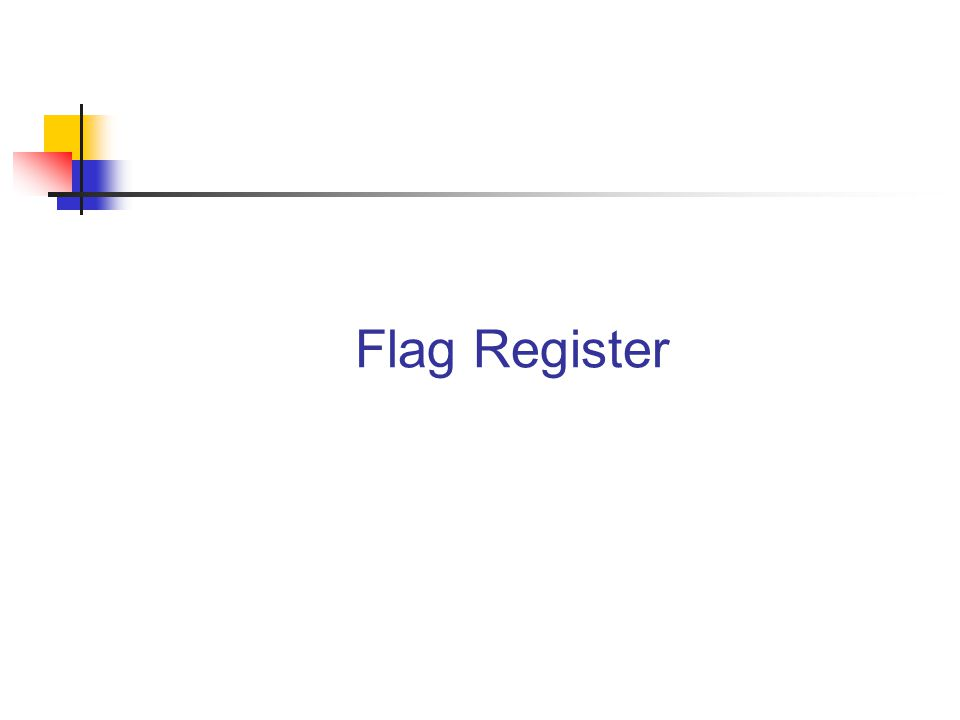 The Flags register There is also a flag register whose bits are affected by the arithmetic & logic operations.
