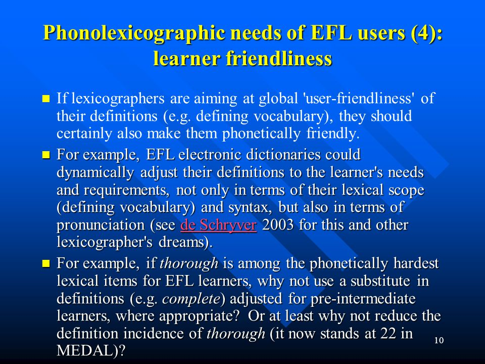 10 Phonolexicographic needs of EFL users (4): learner friendliness If lexicographers are aiming at global 'user-friendliness' of their definitions (e.