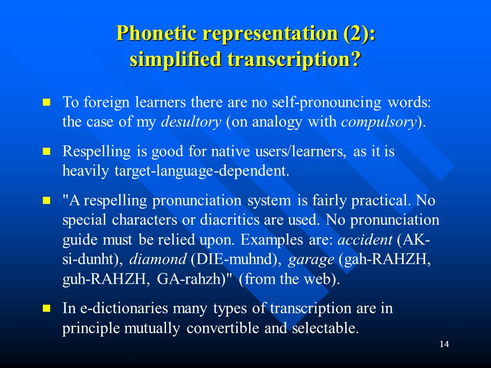 14 Phonetic representation (2): simplified transcription? To foreign learners there are no self-pronouncing words: the case of my desultory (on analog