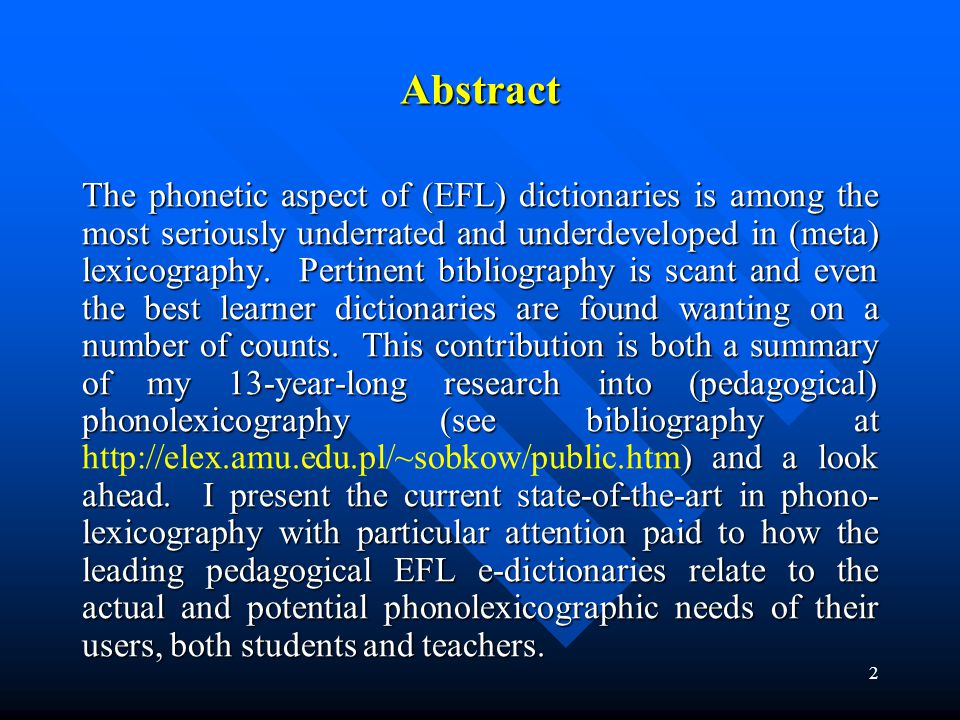 2 Abstract The phonetic aspect of (EFL) dictionaries is among the most seriously underrated and underdeveloped in (meta) lexicography. Pertinent bibli